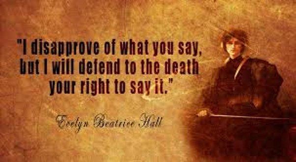 """""""Ich missbillige, was Sie sagen, aber ich werde bis zum Tod Ihr Recht verteidigen, es zu sagen"""" ."""